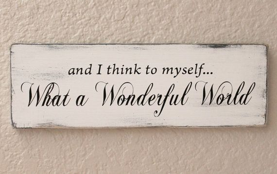 And I Think To Myself What A Wonderful World By Signable