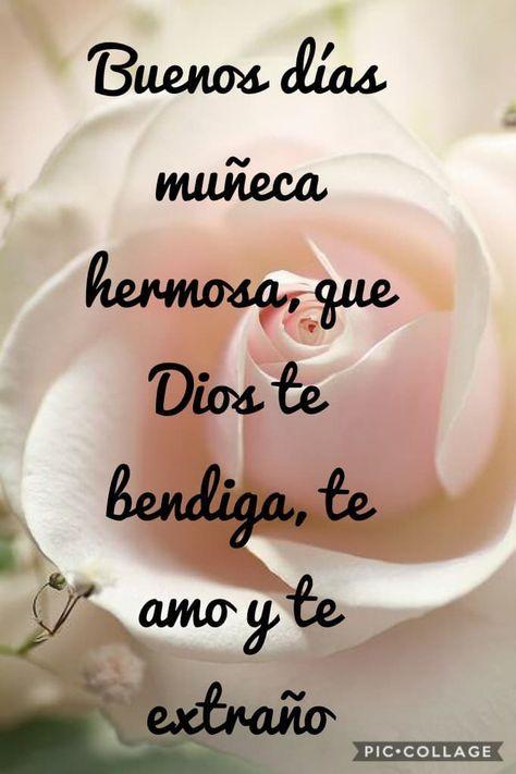 Buenos Días Muñeca Hermosa Que Dios Te Bendiga Te Amo Y Te Extraño