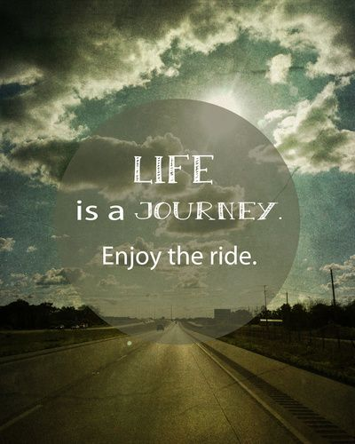 Life is a Journey. Enjoy the Ride. quote. art. wander. love ...