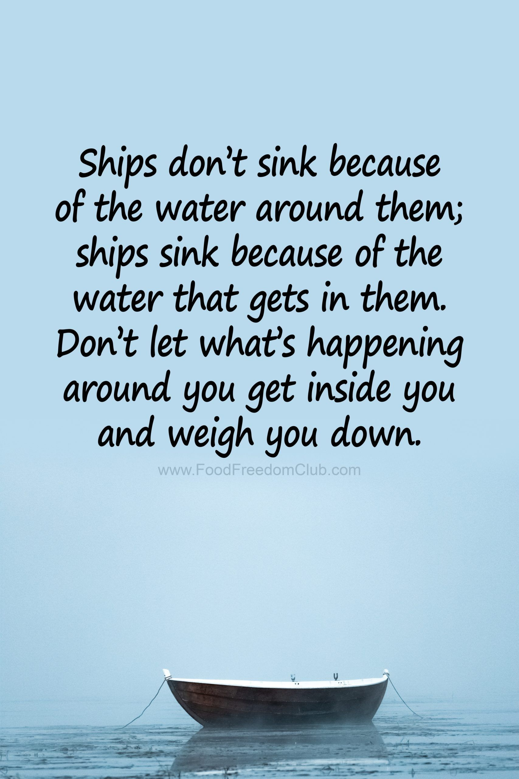 Work Stress Quotes Ships don't sink because of the water around them;