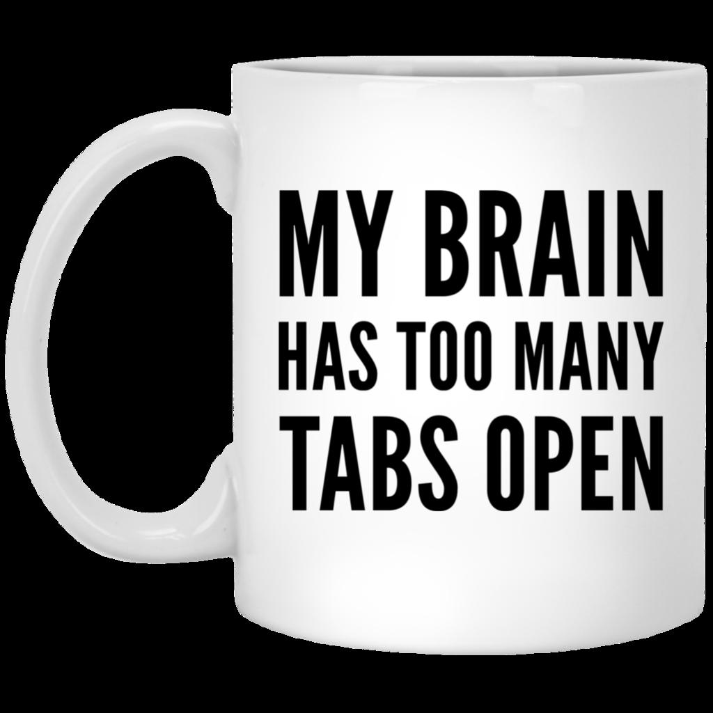 My Brain has too many Tabs open Mug Mugs, My brain, Tab