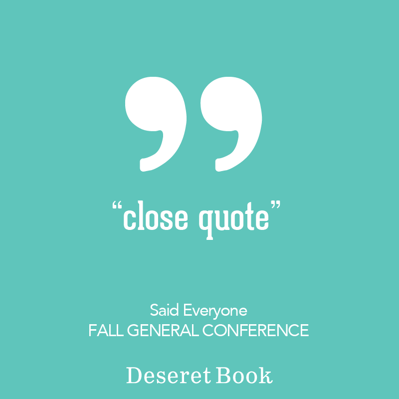 Close Quote Said Every Conference Speaker Ever Lds Quotes Conference Quotes Inspirational Quotes
