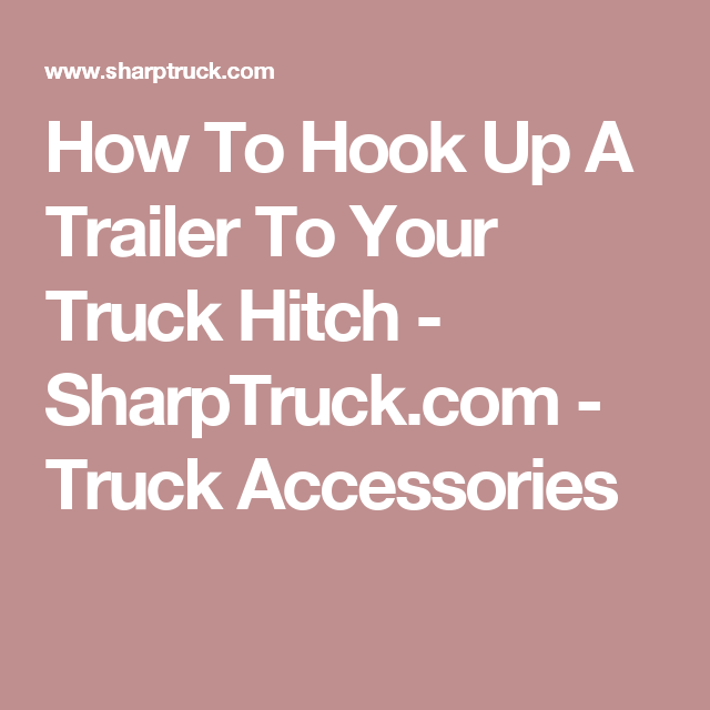 How To Hook Up A Trailer To Your Truck Hitch - SharpTruck.com - Truck Accessories