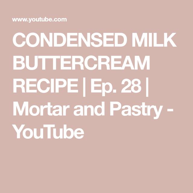 Condensed Milk Buttercream Recipe Ep 28 Mortar And Pastry Youtube In 2020 Buttercream Recipe Cake Frosting Recipe Butter Cream