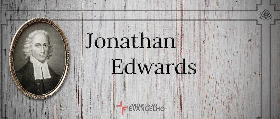 Conheça Jonathan Edwards com estas 6 aulas