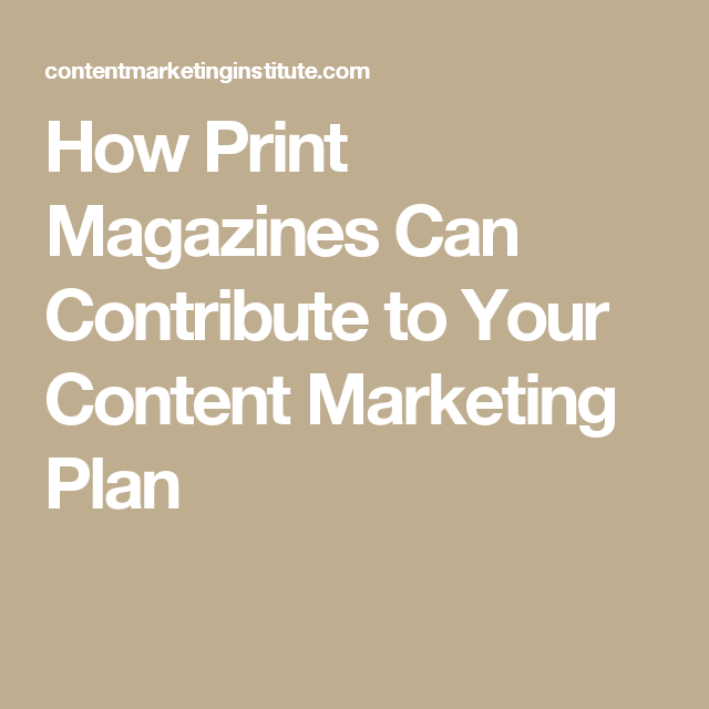 How Print Magazines Can Contribute To Your Content Marketing Plan