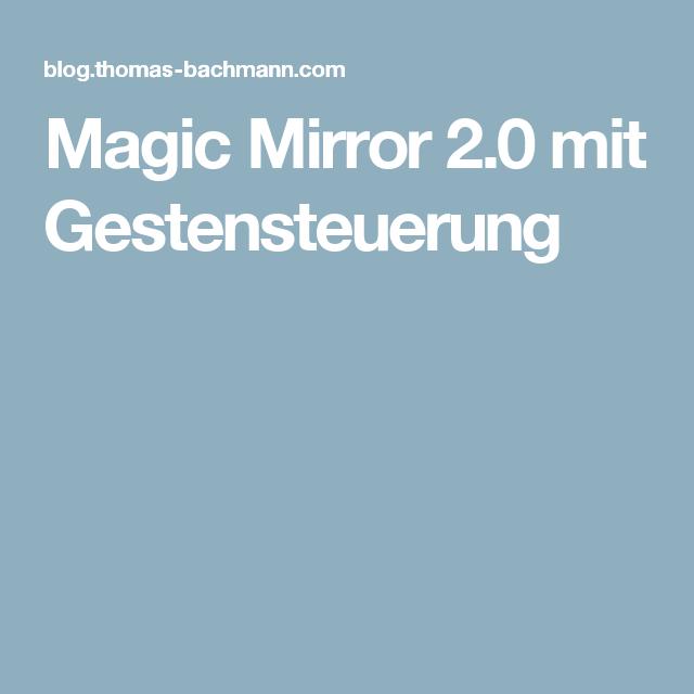 Magic Mirror 2 0 Mit Gestensteuerung Heimwerkerprojekte Anleitungen Softwareentwicklung