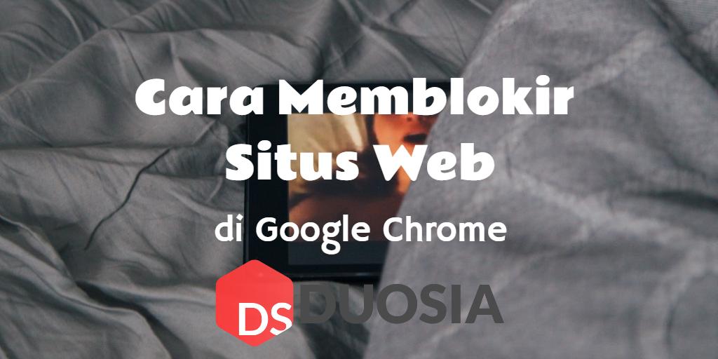 2 Cara Memblokir Situs Web Di Google Chrome Https Www Duosia Id Web Cara Memblokir Situs Web Di Google Chrome Duosia Tutorial Web Internet Windows
