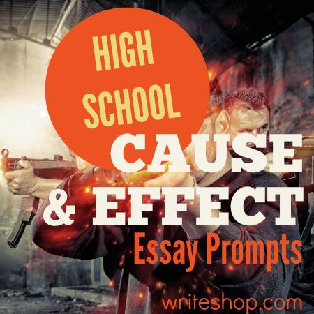 High School Cause And Effect Essay Prompts  Writing Ideas  Cause And Effect Writing Prompts For High School Students
