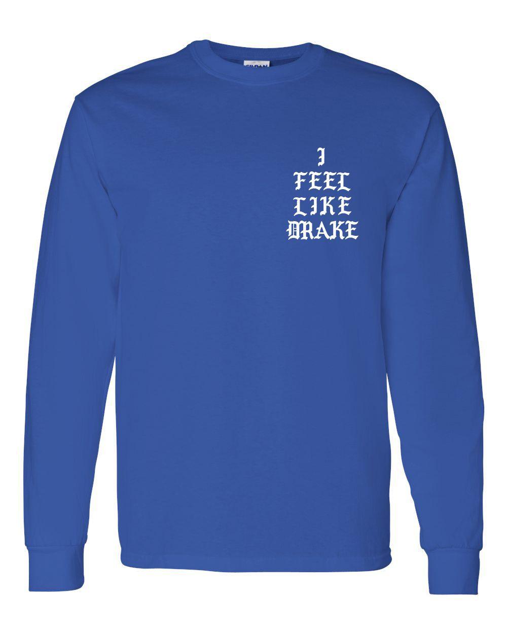 5171da80695 I Feel Like Drake Long Sleeve T-Shirt by ArtsByBlanco on Etsy ...
