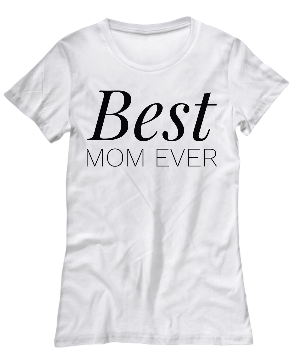 9adf3000 Best Mom Ever Ladies T-Shirt - Gift For Mother's Day | T-Shirts ...