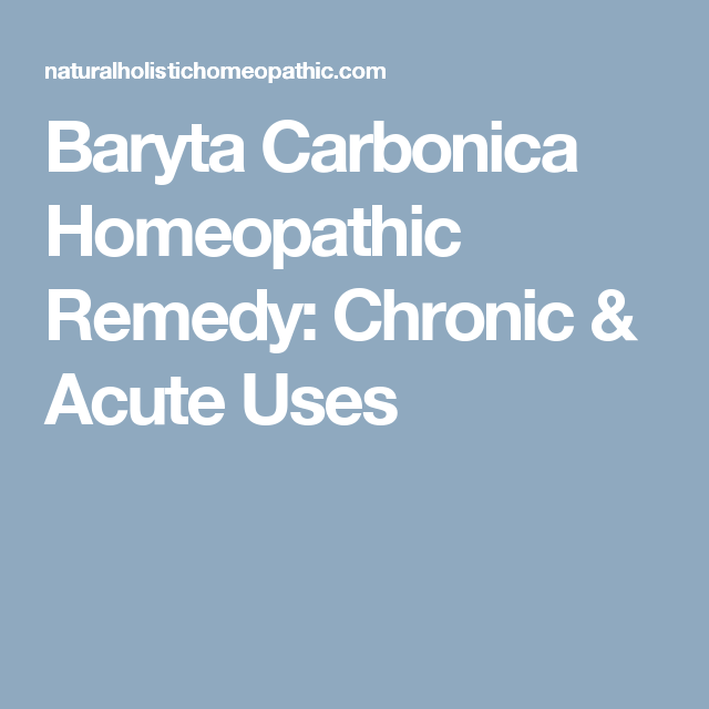Baryta Carbonica Homeopathic Remedy: Chronic & Acute Uses