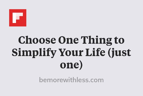 Choose One Thing to Simplify Your Life (just one) http://flip.it/X2MDG
