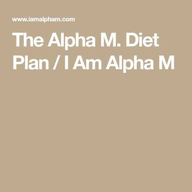 the alpha m diet plan i am alpha m food pinterest food