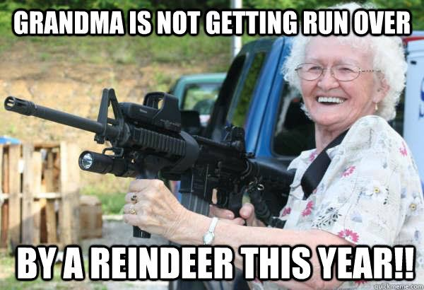 Funny Reindeer Meme : Grandma is not getting run over by a reindeer this year!! things