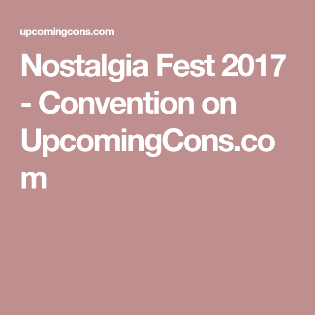 nostalgia fest 2017 convention on upcomingcons com nostalgia