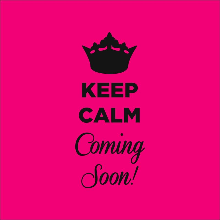 Image result for keep calm coming soon