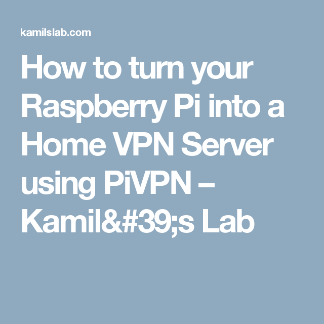 How to turn your Raspberry Pi into a Home VPN Server using PiVPN – Kamil's Lab