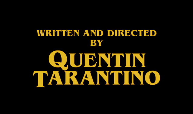 Written and directed by Quentin Tarantino | Quentin tarantino ...
