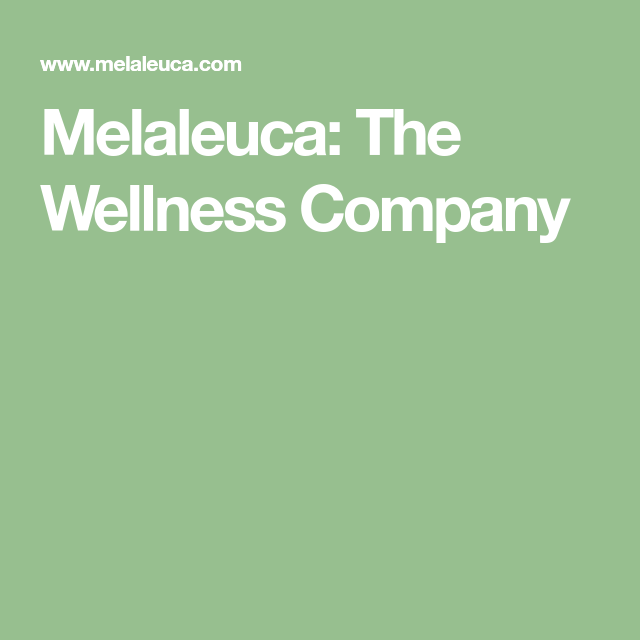 Melaleuca The Wellness Company Better Safer More Affordable In