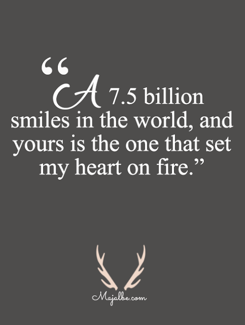 7 5 Billion Smiles In The World And Yours Is The One That Set My Heart On Fire