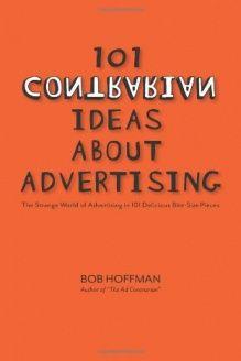 101 Contrarian Ideas About Advertising 978 0979688546 Bob Hoffman Hoffman Lewis Book Humor Book Marketing Ogilvy On Advertising