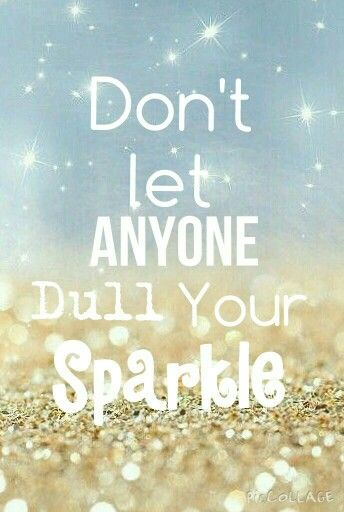 Don't let anyone dull your sparkle ❇ | Sparkle quotes, Let it be, Choose happy