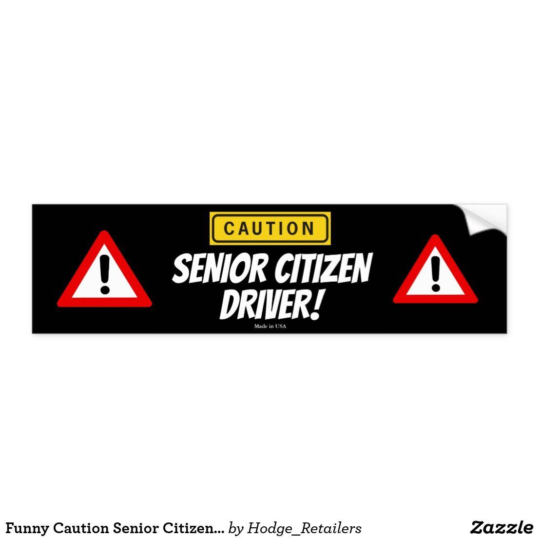 Funny Caution Senior Citizen Driver Bumper Sticker Zazzle Com Bumper Stickers Funny Bumper Stickers Bumpers [ 1106 x 1106 Pixel ]