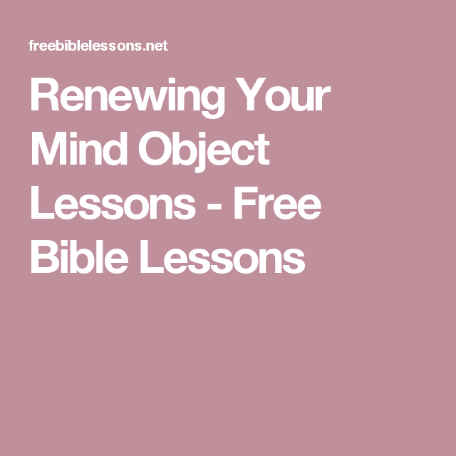 Renewing Your Mind Object Lessons Free Bible Lessons Object Lessons Bible Lessons Bible Object Lessons