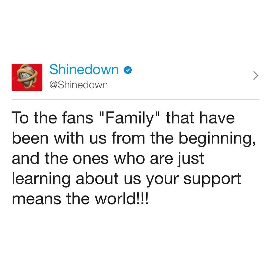 """Via @Shinedown: To the fans """"Family"""" that have been with us from the beginning and the ones who are just learning about us your support means the world!!! #Shinedown"""