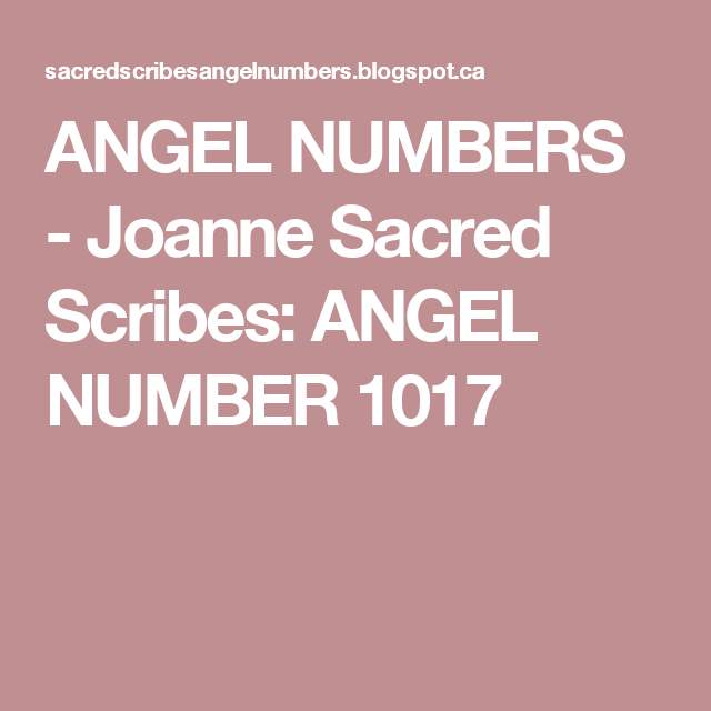 ANGEL NUMBERS  -  Joanne Sacred Scribes: ANGEL NUMBER 1017