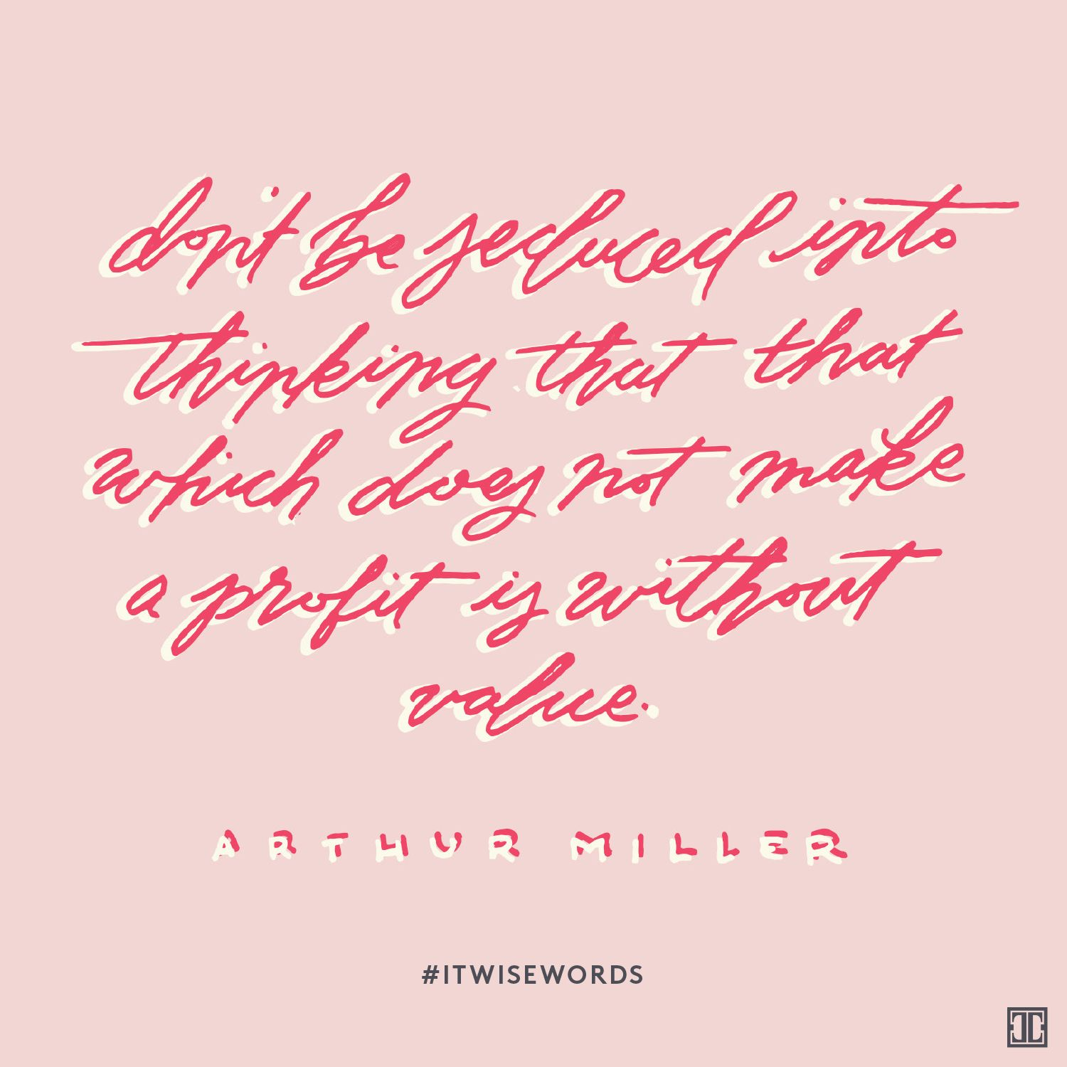 """Don't be seduced into thinkingthatthatwhichdoes notmakeaprofitis withoutvalue.""— Arthur Miller #ITWiseWords"