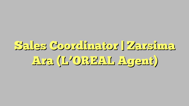 Sales Coordinator  Zarsima Ara LOreal Agent  JobratIran