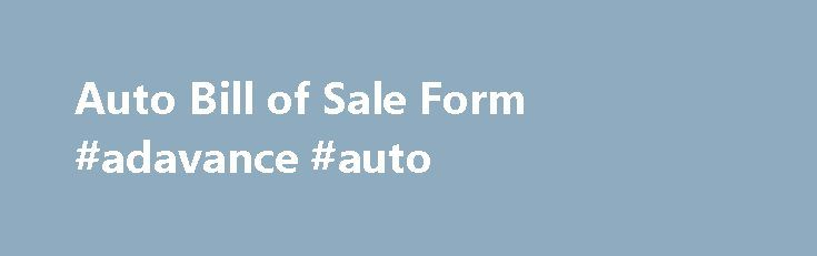 Auto Bill Of Sale Form Adavance Auto HttpPolandRemmontCom