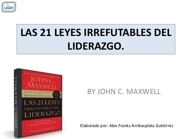 Las 21 Leyes Irrefutables del Liderazgo by Alex Arribasplata via slideshare