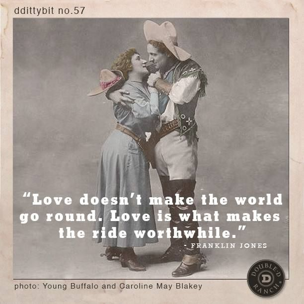 """ddittybit no. 57 """"Love doesn't make the world go round. Love is what makes the ride worthwhile."""" - Franklin Jones"""