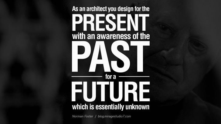 Architecture Quotes Interesting As An Architect You Design For The Present With An Awareness Of The