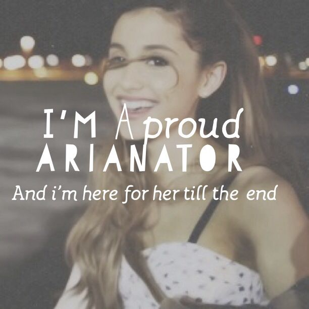 I'm a proud Arianator And i'm here to support her till the end