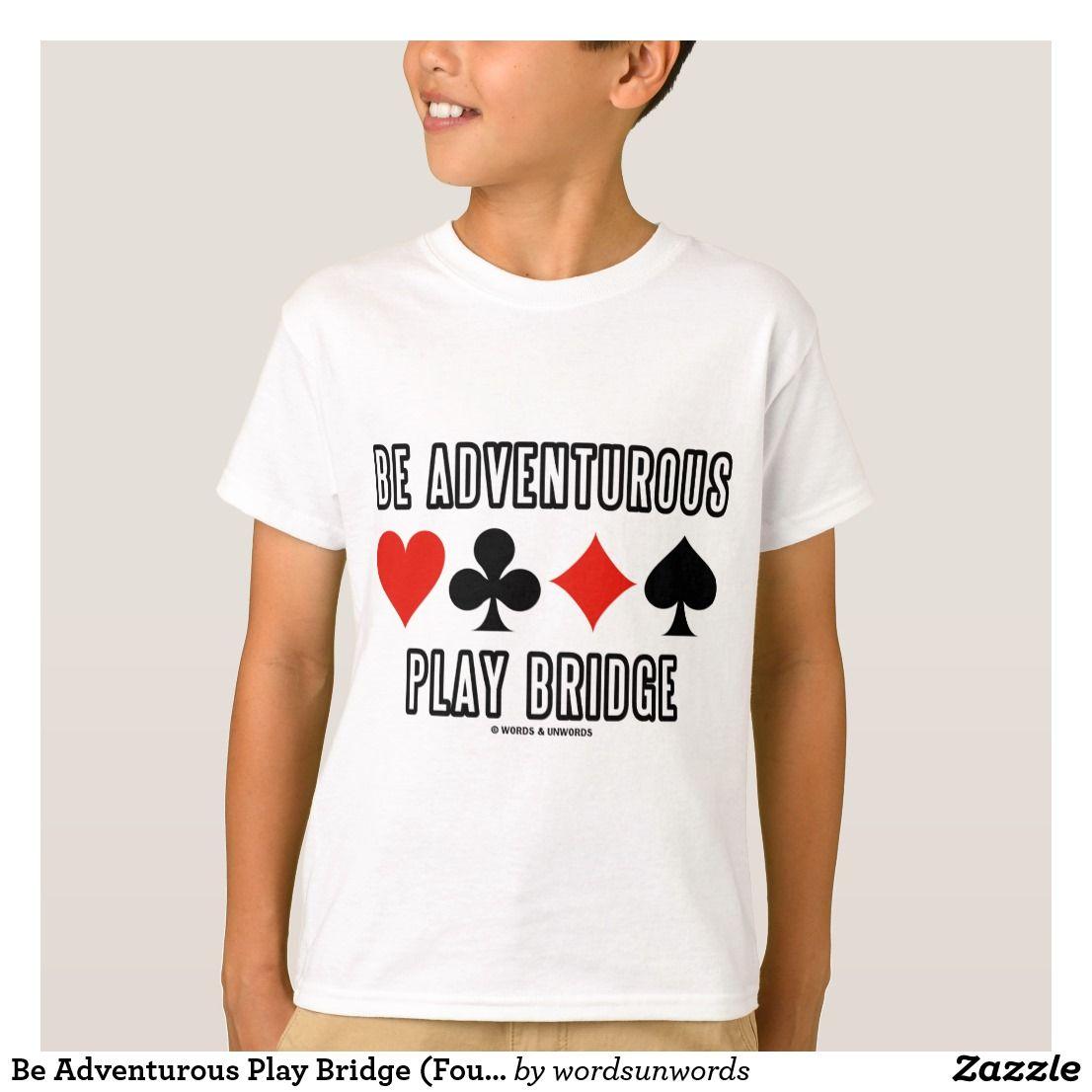 Be adventurous play bridge four card suits tshirt