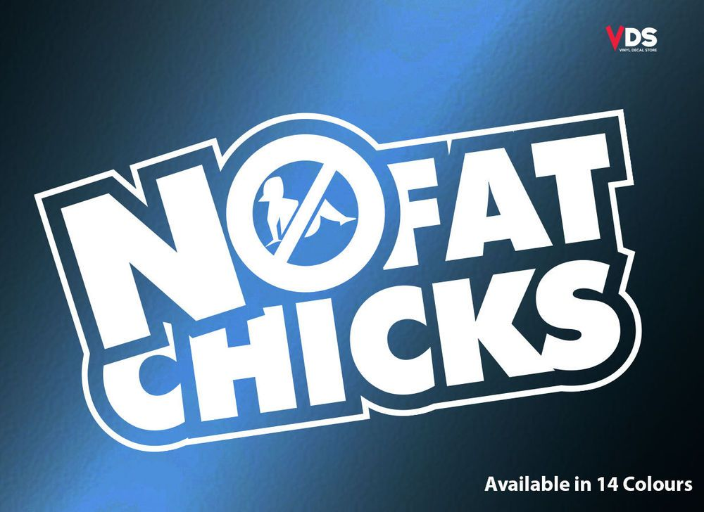 NO FAT CHICKS VINYL DECAL STICKER WINDOW WALL CAR BUMPER JDM EURO DOPE FUNNY