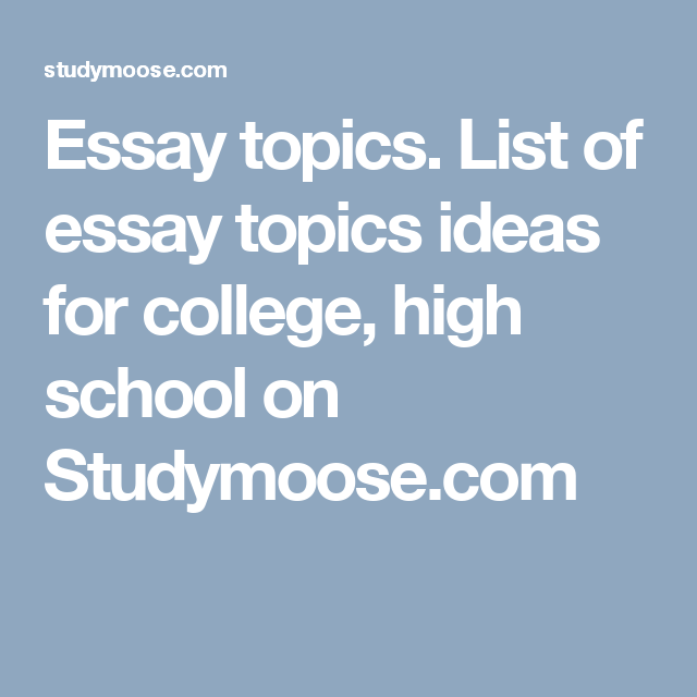 Essay Topics List Of Essay Topics Ideas For College High School On