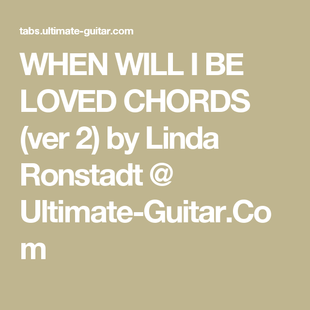 WHEN WILL I BE LOVED CHORDS (ver 2) by Linda Ronstadt @ Ultimate ...