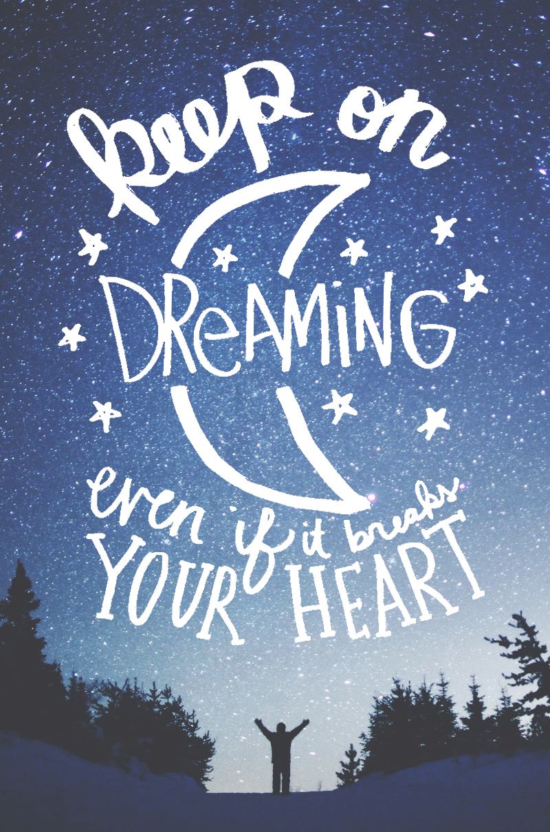 keep on dreaming even if it breaks your heart keep on