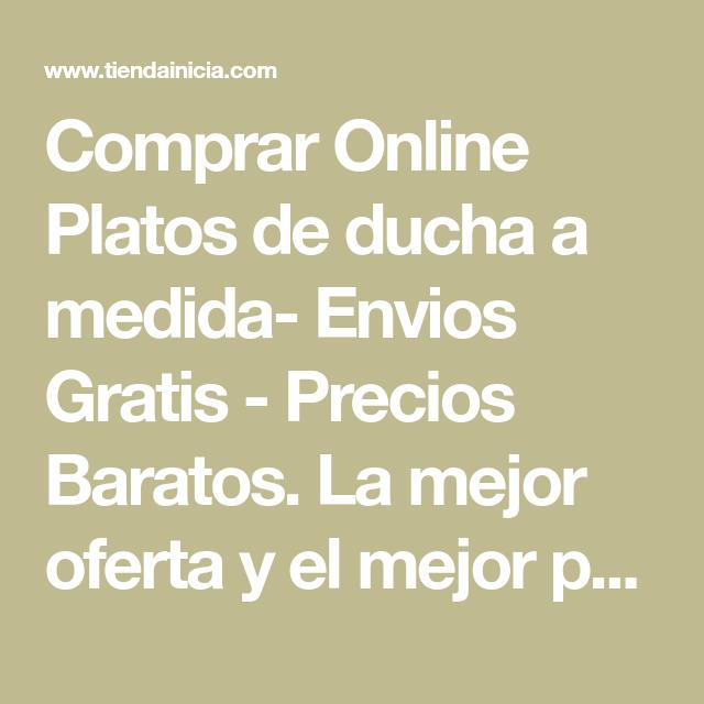 Platos De Ducha A Medida Baratos.Comprar Online Platos De Ducha A Medida Envios Gratis
