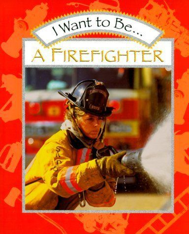 I Want to Be a Firefighter by Maze, Stephanie