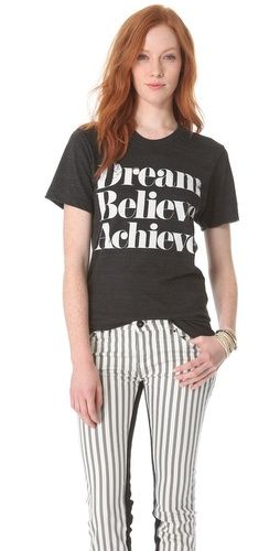 Dream, Believe and Achieve, shall we? T-shirt: Sincerely Jules Dream Believe Achieve Tee, $ 32.