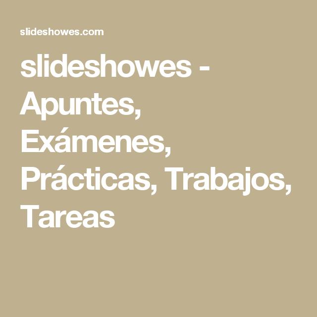slideshowes - Apuntes, Exámenes, Prácticas, Trabajos, Tareas