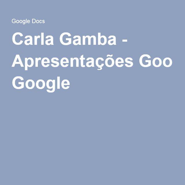 Carla Gamba - Apresentações Google