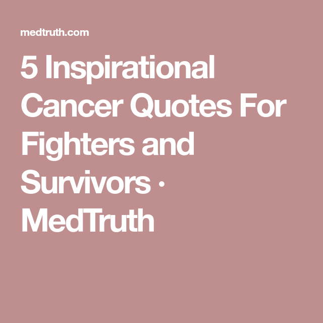 Inspirational Cancer Quotes Custom 5 Inspirational Cancer Quotes For Fighters And Survivors · Medtruth . 2017