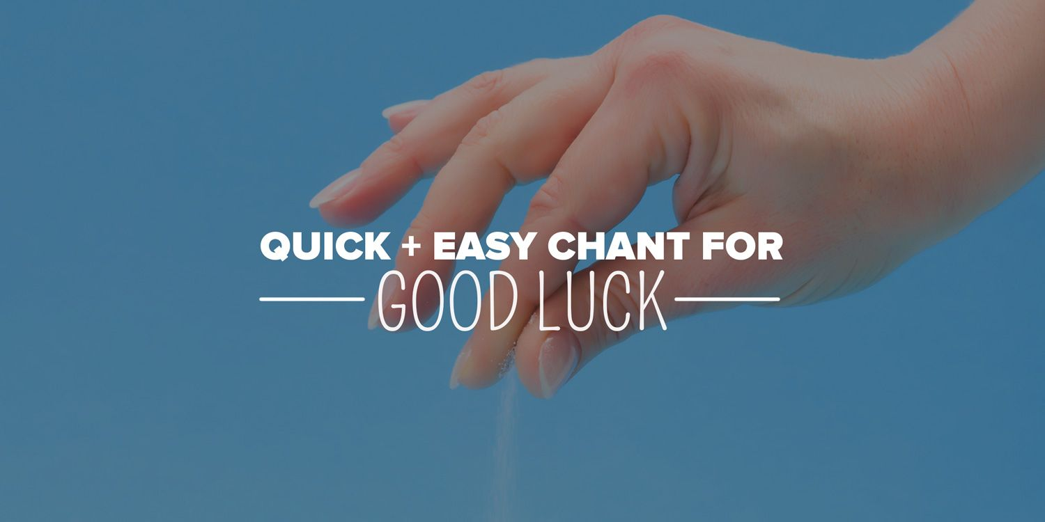 Quick Good Luck Chant Plentifulearthcom Official Articles